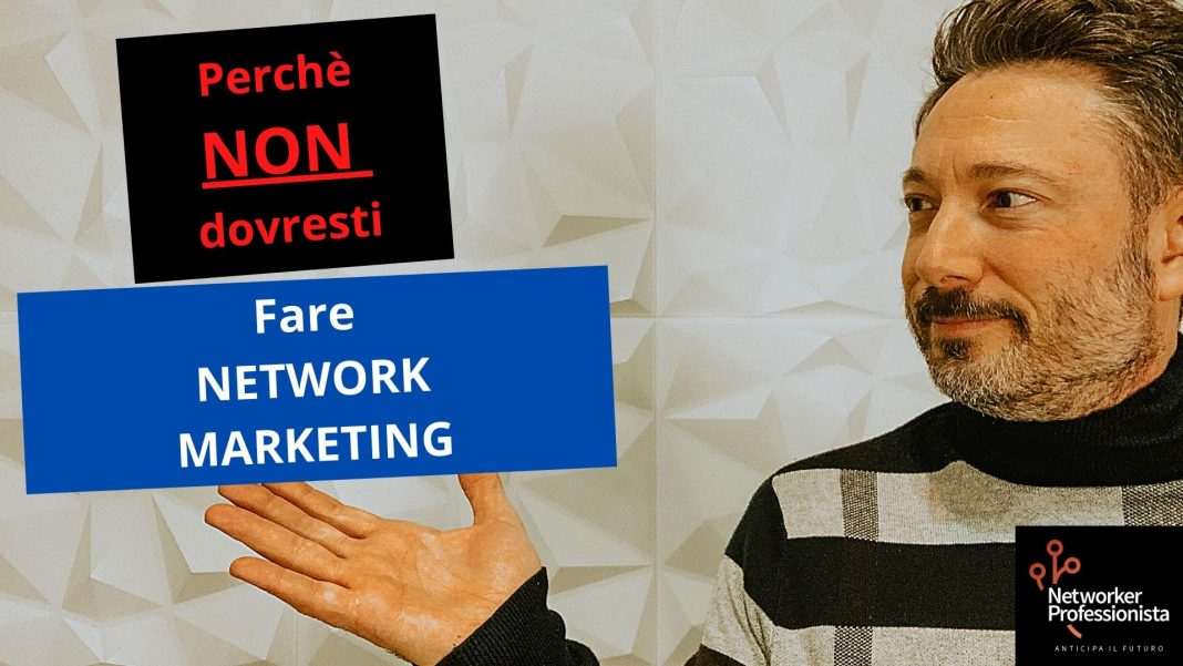 Perchè non dovresti fare Network Marketing